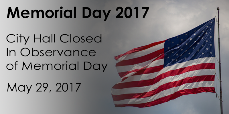 City Hall will be closed Monday, May 29, 2017 in observance of Memorial Day.