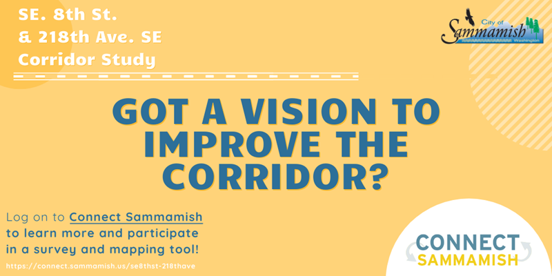 Got a vision to improve the Corridor? Southeast 8th Street and 218th Ave. Southeast Corridor Study. Click here to engage on Connect Sammamish.
